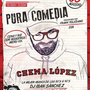 PURA COMEDIA ::  Wednesday 06 AUGUST :: CHEMA LOPEZ :: 15:00H-3:00H